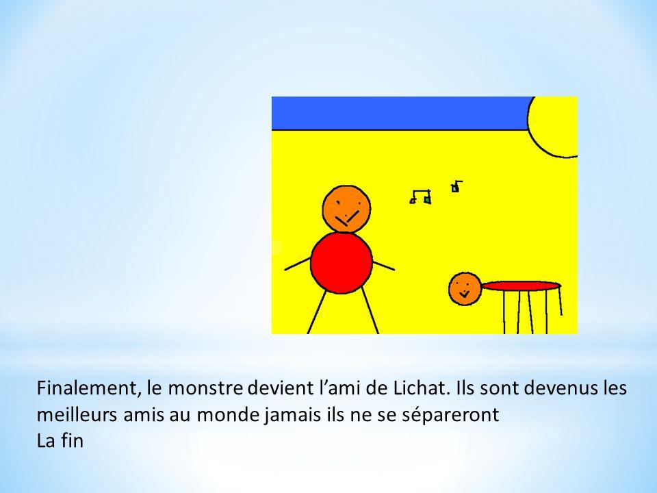 Alors, Lichat se camoufle et ses amis viennent le sauver mais le monstre devient gentil il avait juste faim.