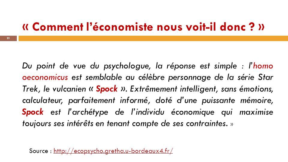« Comment l'économiste nous voit-il donc ? » 21 Du point de vue du psychologue, la réponse est simple : l'homo oeconomicus est semblable au célèbre pe