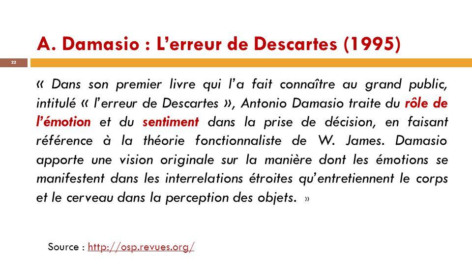 A. Damasio : L'erreur de Descartes (1995) 22 « Dans son premier livre qui l'a fait connaître au grand public, intitulé « l'erreur de Descartes », Anto