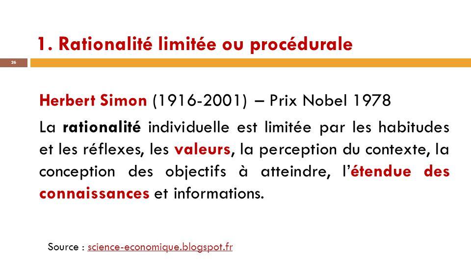 1. Rationalité limitée ou procédurale 26 Herbert Simon (1916-2001) – Prix Nobel 1978 La rationalité individuelle est limitée par les habitudes et les