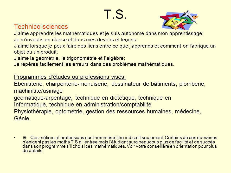 T.S. Technico-sciences J'aime apprendre les mathématiques et je suis autonome dans mon apprentissage; Je m'investis en classe et dans mes devoirs et l