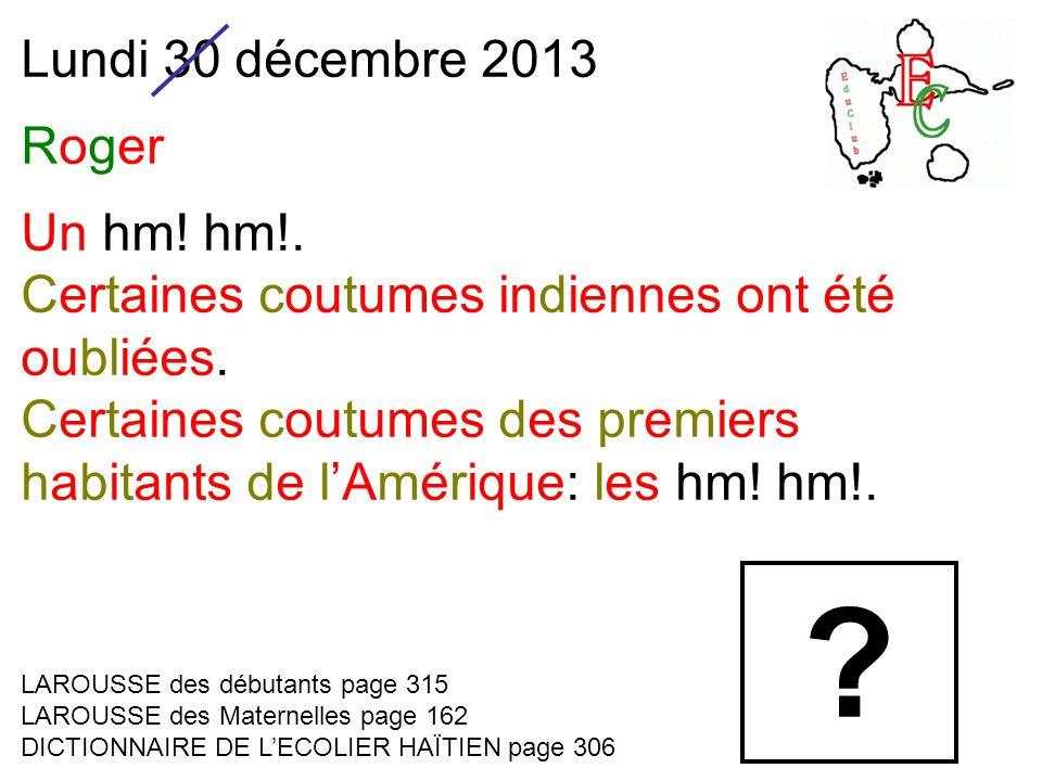 Lundi 30 décembre 2013 Roger Un hm. hm!. Certaines coutumes indiennes ont été oubliées.