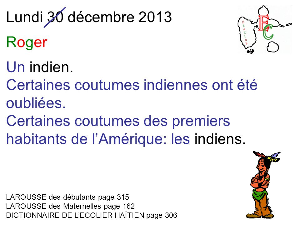 Lundi 30 décembre 2013 Roger Un indien. Certaines coutumes indiennes ont été oubliées.