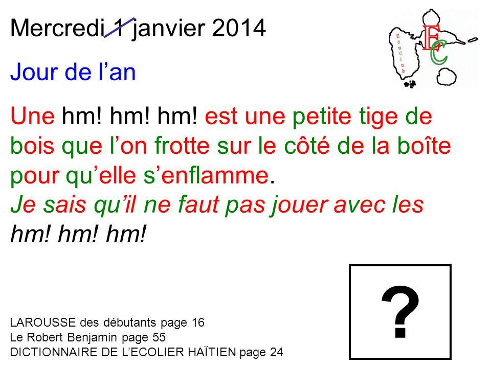 Mercredi 1 janvier 2014 Jour de l'an Une hm. hm. hm.