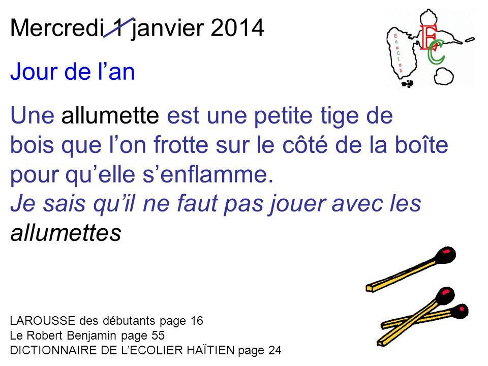 Mercredi 1 janvier 2014 Jour de l'an Une allumette est une petite tige de bois que l'on frotte sur le côté de la boîte pour qu'elle s'enflamme.