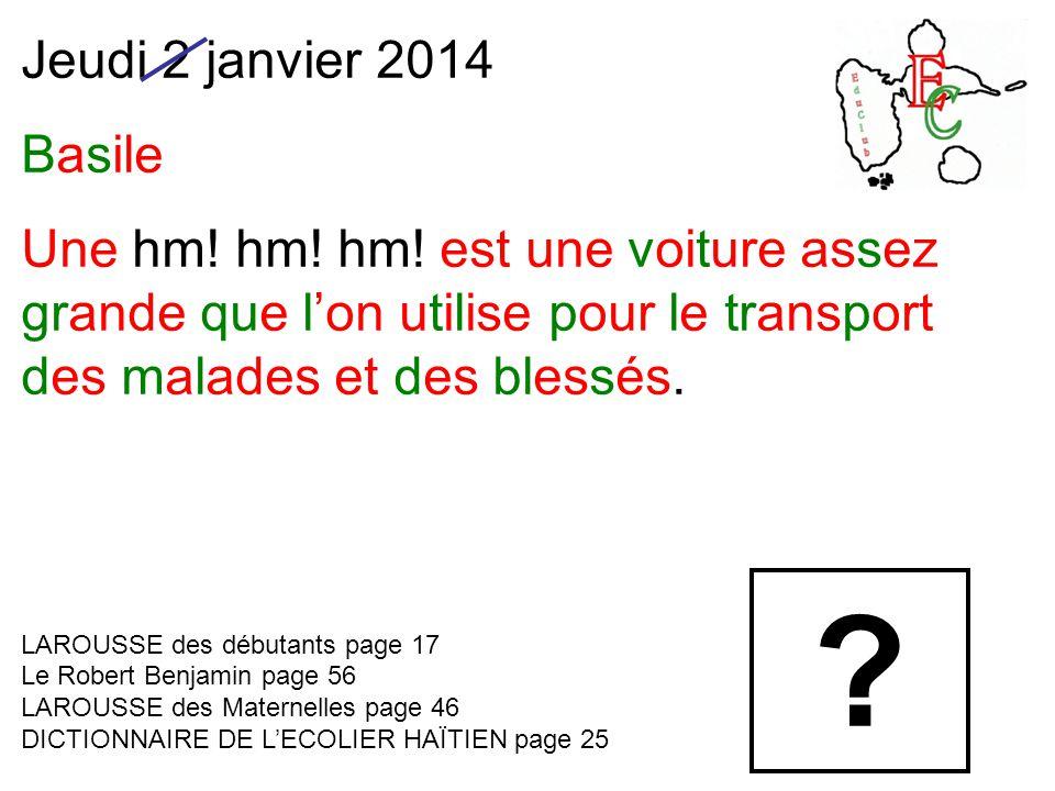 Jeudi 2 janvier 2014 Basile Une hm. hm. hm.