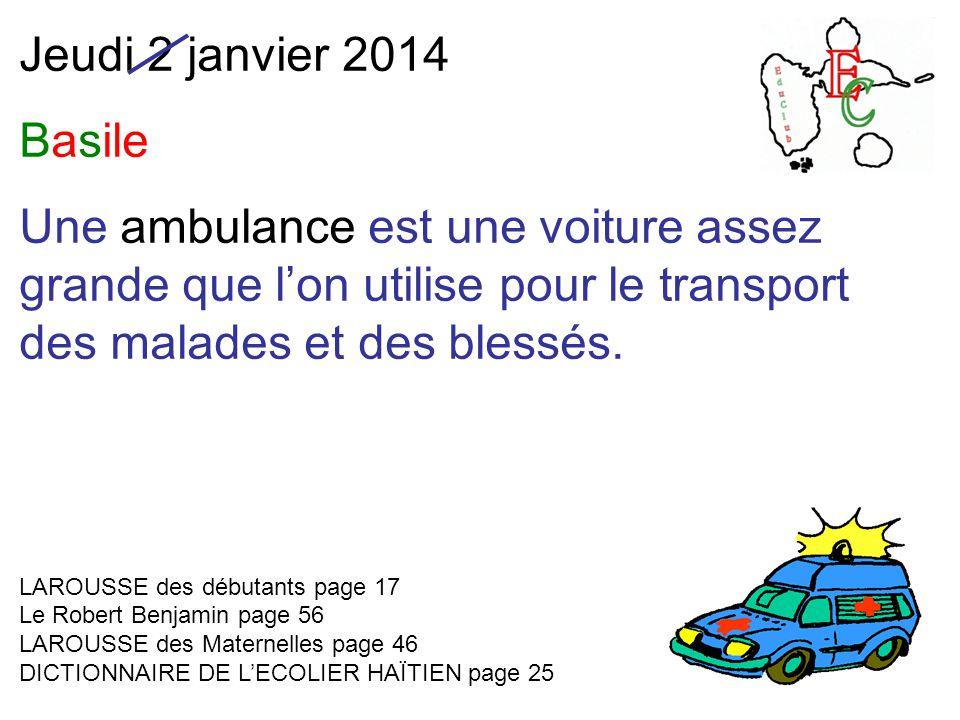 Jeudi 2 janvier 2014 Basile Une ambulance est une voiture assez grande que l'on utilise pour le transport des malades et des blessés. LAROUSSE des déb