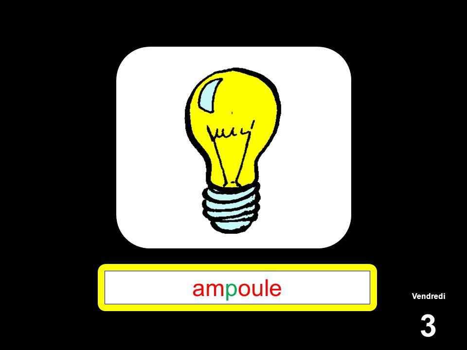 Vendredi 3 ampoule