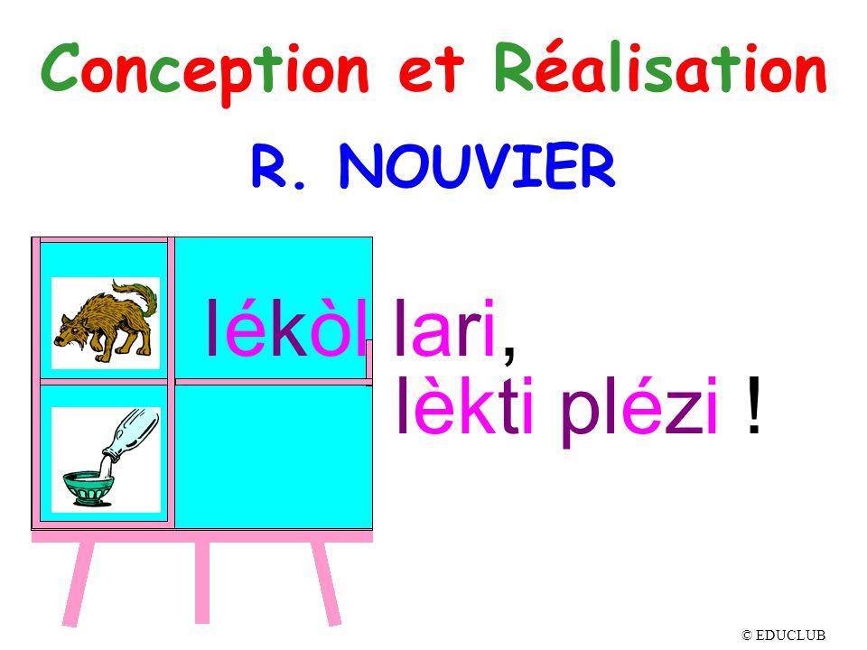 lékòl lari, lèkti plézi ! Conception et Réalisation © EDUCLUB R. NOUVIER