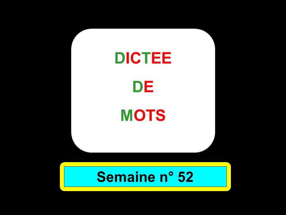 DICTEE DE MOTS Semaine n° 52