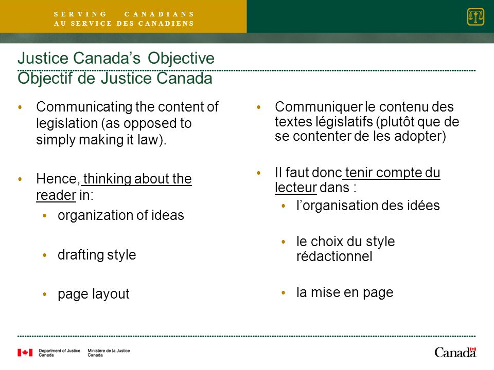 S E R V I N G C A N A D I A N S A U S E R V I C E D E S C A N A D I E N S Justice Canada's Objective Objectif de Justice Canada Communicating the content of legislation (as opposed to simply making it law).