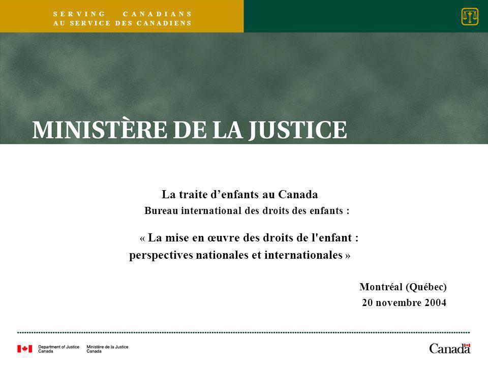 S E R V I N G C A N A D I A N S A U S E R V I C E D E S C A N A D I E N S La traite d'enfants au Canada Bureau international des droits des enfants : « La mise en œuvre des droits de l enfant : perspectives nationales et internationales » Montréal (Québec) 20 novembre 2004