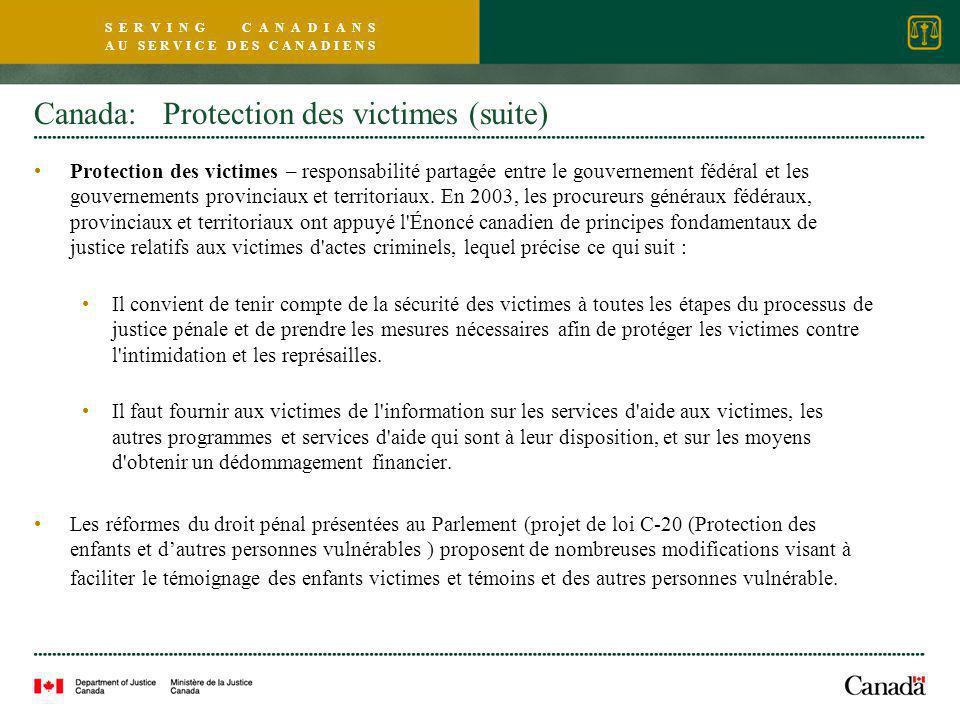 S E R V I N G C A N A D I A N S A U S E R V I C E D E S C A N A D I E N S Canada: Protection des victimes (suite) Protection des victimes – responsabilité partagée entre le gouvernement fédéral et les gouvernements provinciaux et territoriaux.