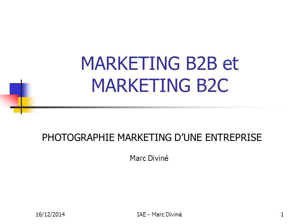 16/12/2014IAE - Marc Diviné1 MARKETING B2B et MARKETING B2C PHOTOGRAPHIE MARKETING D'UNE ENTREPRISE Marc Diviné