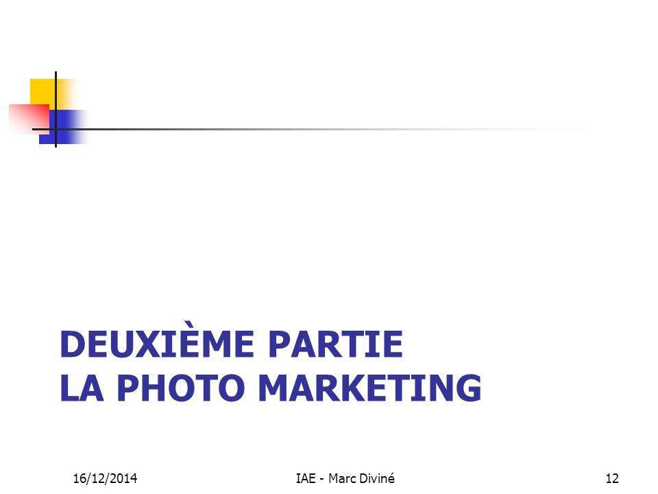 DEUXIÈME PARTIE LA PHOTO MARKETING 16/12/2014IAE - Marc Diviné12