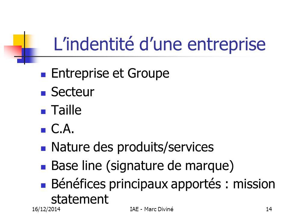 L'indentité d'une entreprise Entreprise et Groupe Secteur Taille C.A. Nature des produits/services Base line (signature de marque) Bénéfices principau