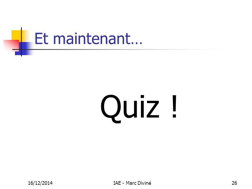 16/12/2014IAE - Marc Diviné26 Et maintenant… Quiz !