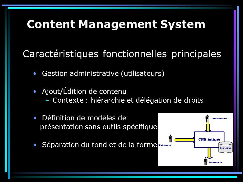 Caractéristiques (suite) Gestion automatiques des liens Gestion de la qualité de l'information (Workflow) –Validation –Versions –Durée/Cycle de vie –Mesure d'audience Indexation automatique pour recherche Content Management System