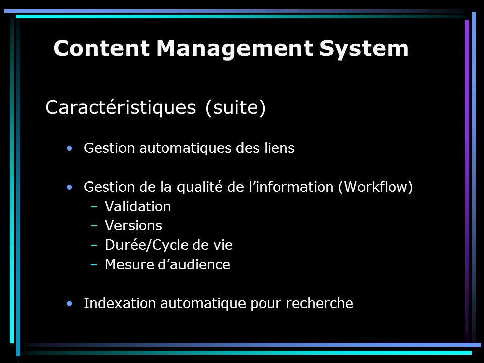 Caractéristiques (suite) Gestion automatiques des liens Gestion de la qualité de l'information (Workflow) –Validation –Versions –Durée/Cycle de vie –M