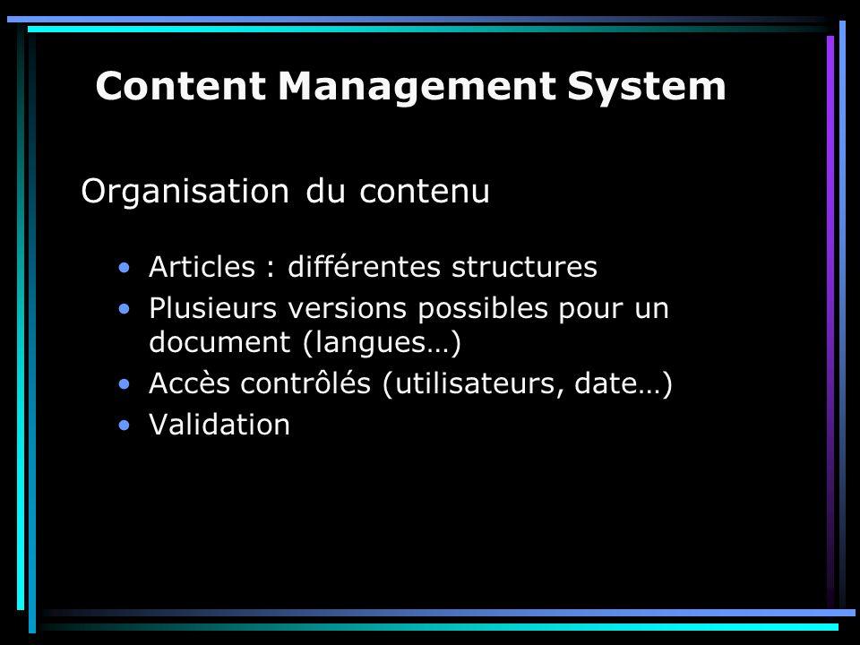 Organisation du contenu Articles : différentes structures Plusieurs versions possibles pour un document (langues…) Accès contrôlés (utilisateurs, date