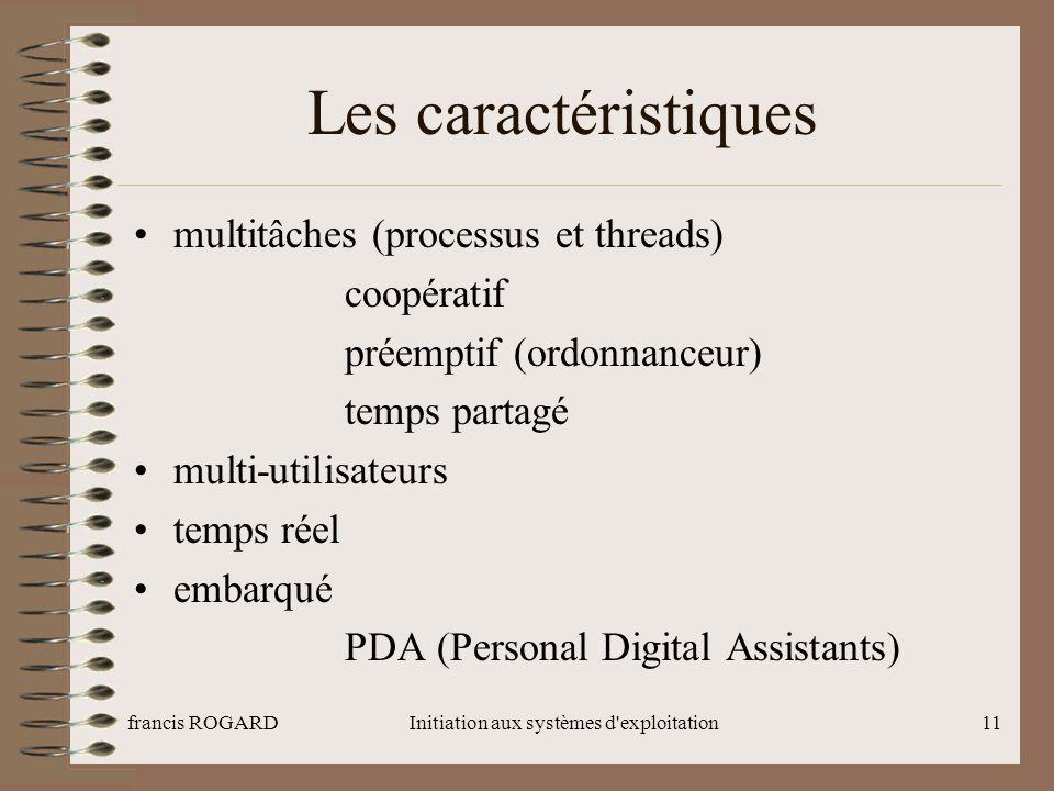 francis ROGARDInitiation aux systèmes d'exploitation11 Les caractéristiques multitâches (processus et threads) coopératif préemptif (ordonnanceur) tem