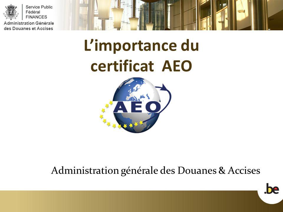 Administration Générale des Douanes et Accises L'importance du certificat AEO Administration générale des Douanes & Accises