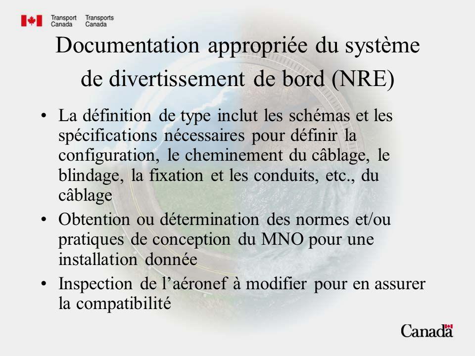 Documentation appropriée du système de divertissement de bord (NRE) La définition de type inclut les schémas et les spécifications nécessaires pour définir la configuration, le cheminement du câblage, le blindage, la fixation et les conduits, etc., du câblage Obtention ou détermination des normes et/ou pratiques de conception du MNO pour une installation donnée Inspection de l'aéronef à modifier pour en assurer la compatibilité