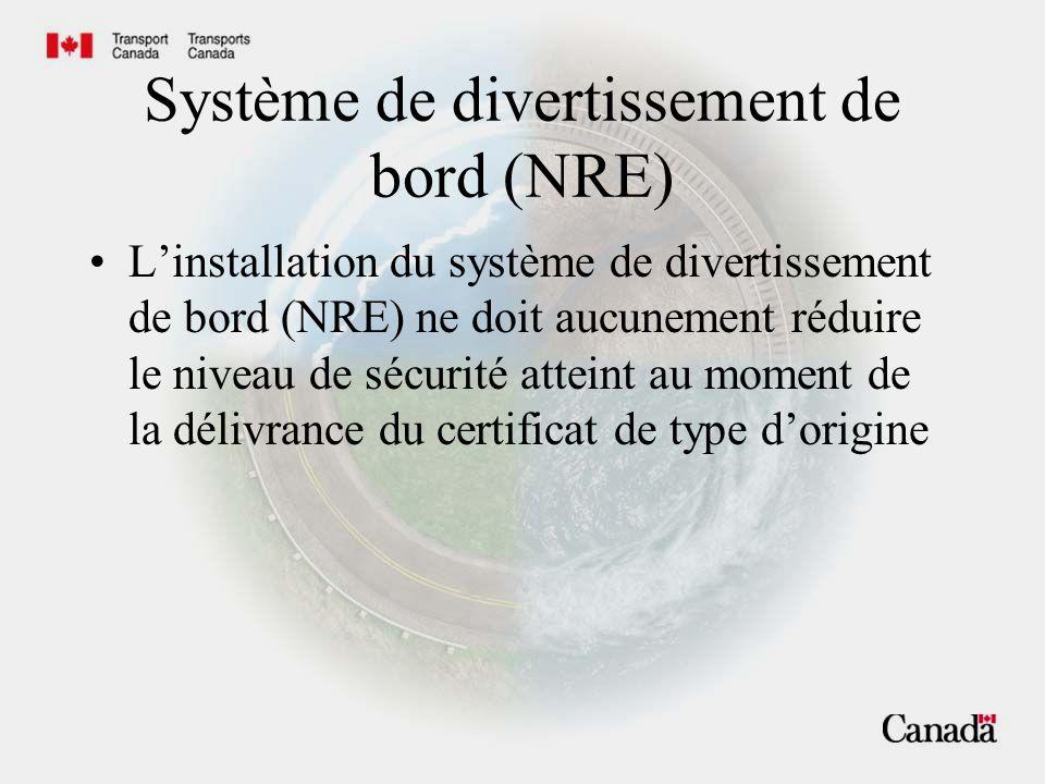 Système de divertissement de bord (NRE) L'installation du système de divertissement de bord (NRE) ne doit aucunement réduire le niveau de sécurité atteint au moment de la délivrance du certificat de type d'origine