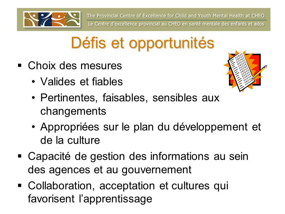 Défis et opportunités  Choix des mesures Valides et fiables Pertinentes, faisables, sensibles aux changements Appropriées sur le plan du développemen