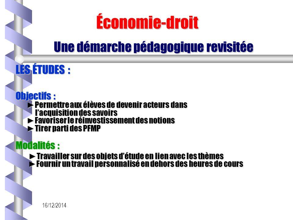 16/12/2014 Économie-droit Une démarche pédagogique revisitée Économie-droit Une démarche pédagogique revisitée LES ÉTUDES : Objectifs : ►Permettre aux