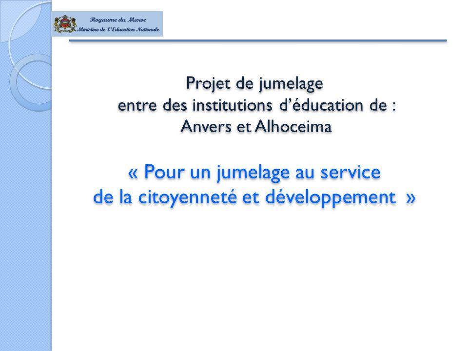 Projet de jumelage entre des institutions d'éducation de : Anvers et Alhoceima « Pour un jumelage au service de la citoyenneté et développement » Projet de jumelage entre des institutions d'éducation de : Anvers et Alhoceima « Pour un jumelage au service de la citoyenneté et développement »
