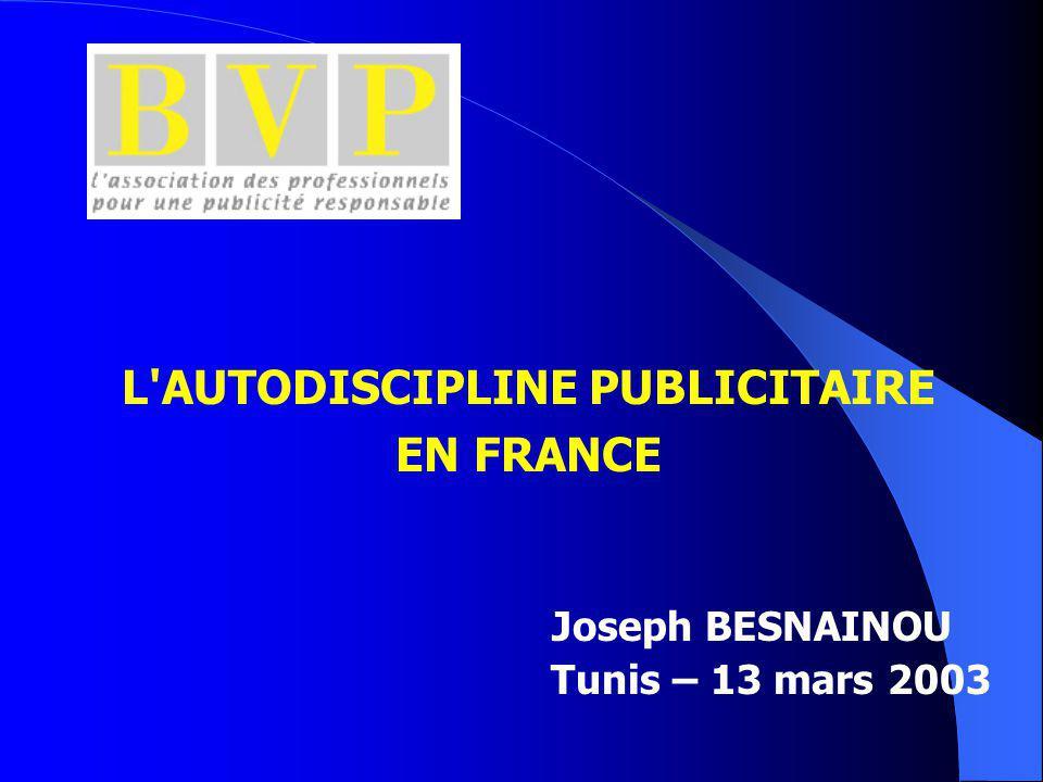 L AUTODISCIPLINE PUBLICITAIRE EN FRANCE Joseph BESNAINOU Tunis – 13 mars 2003