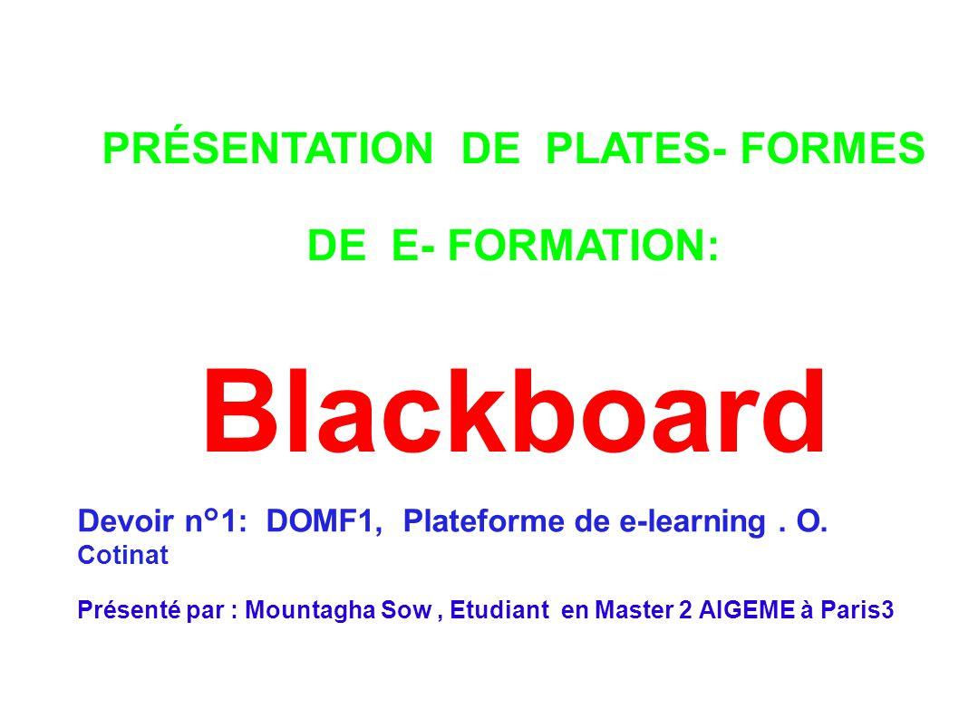 PRÉSENTATION DE PLATES- FORMES DE E- FORMATION: Blackboard Devoir n°1: DOMF1, Plateforme de e-learning. O. Cotinat Présenté par : Mountagha Sow, Etudi