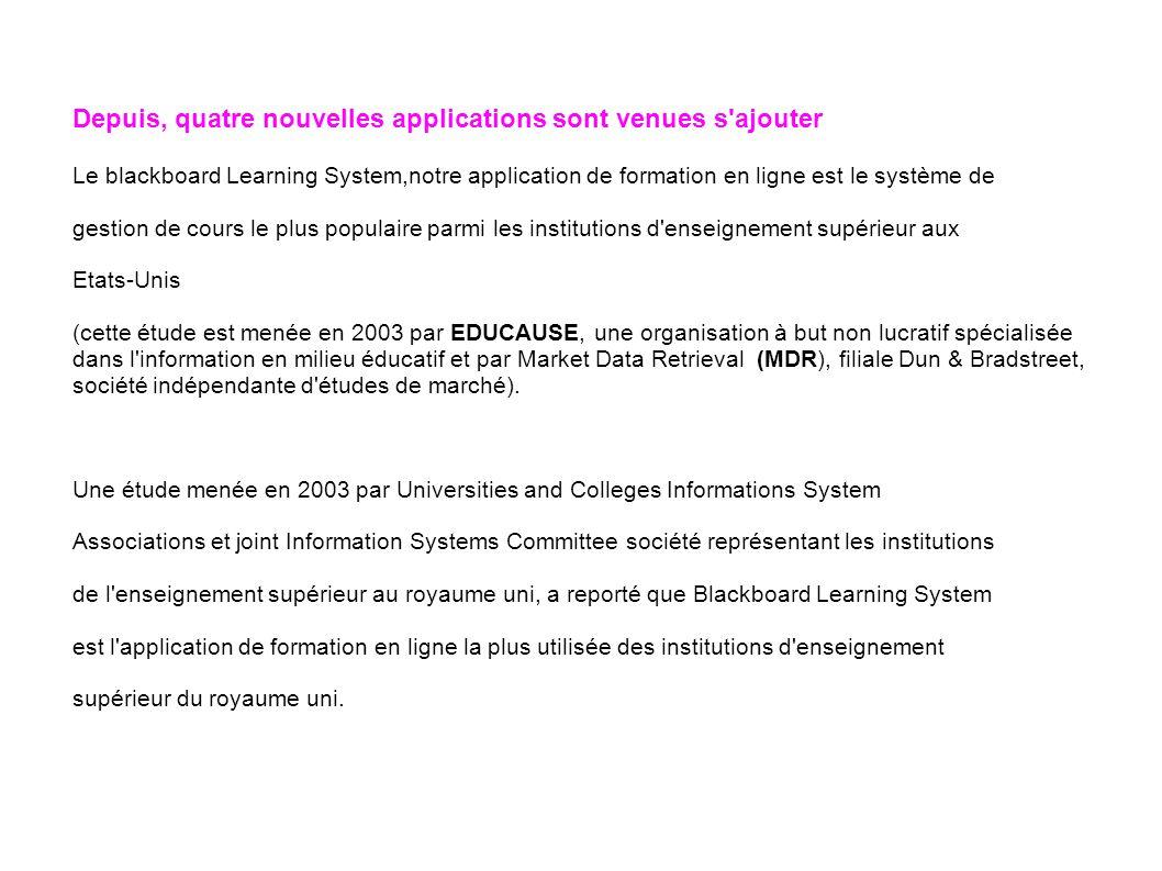 Depuis, quatre nouvelles applications sont venues s'ajouter Le blackboard Learning System,notre application de formation en ligne est le système de ge