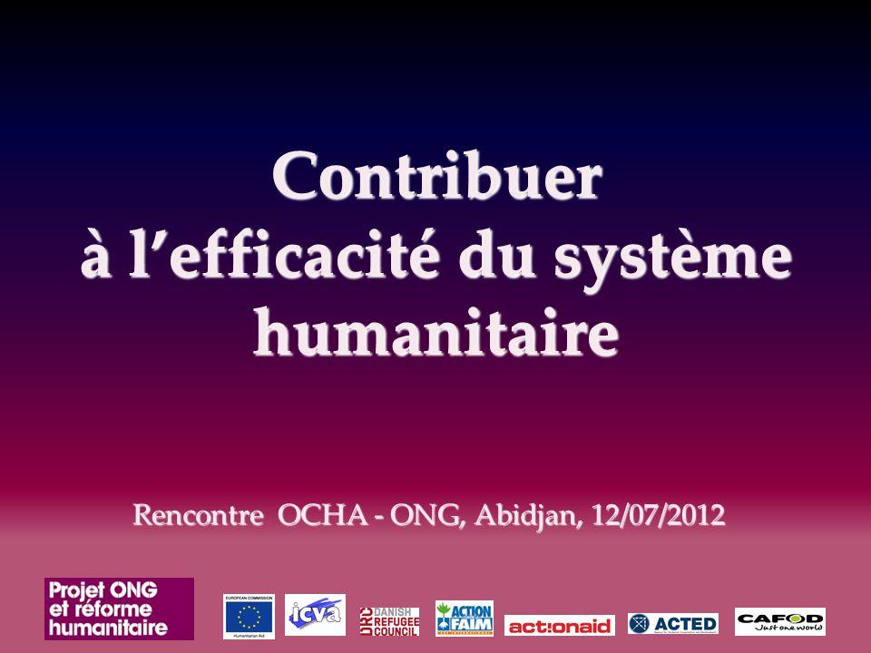 Contribuer à l'efficacité du système humanitaire Rencontre OCHA - ONG, Abidjan, 12/07/2012