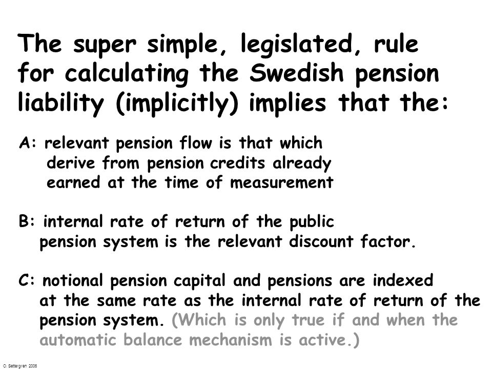 O. Settergren 2006 Skulderna beräknas som The super simple, legislated, rule for calculating the Swedish pension liability (implicitly) implies that t