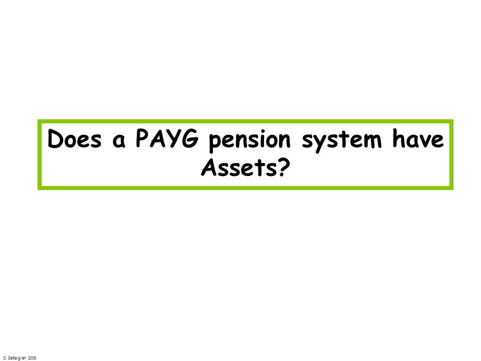 O. Settergren 2006 Skulderna beräknas som Does a PAYG pension system have Assets?