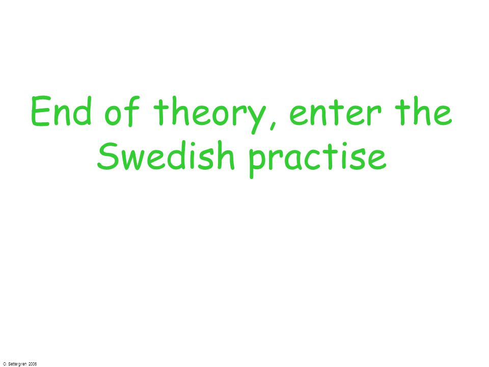O. Settergren 2006 End of theory, enter the Swedish practise