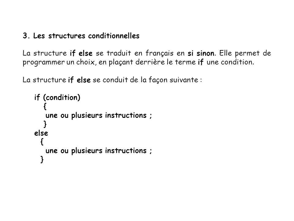 8 exemple : if (nbr_a > nbr_b) { resultat = nbr_a ; System.out.print ( Le nombre A est supérieur au nombre B ) ; } else { resultat = nbr_b ; System.out.print ( Le nombre B est supérieur au nombre A ) ; } System.out.print ( Le résultat est supérieur : + resultat ) ;