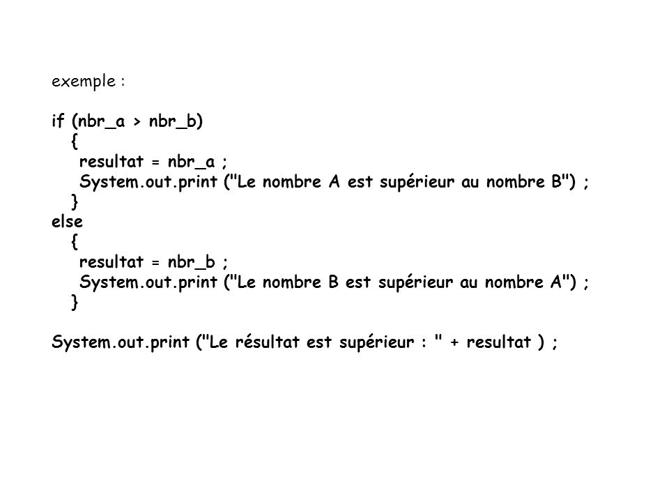 8 exemple : if (nbr_a > nbr_b) { resultat = nbr_a ; System.out.print (