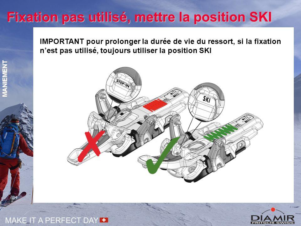 Fixation pas utilisé, mettre la position SKI IMPORTANT pour prolonger la durée de vie du ressort, si la fixation n'est pas utilisé, toujours utiliser