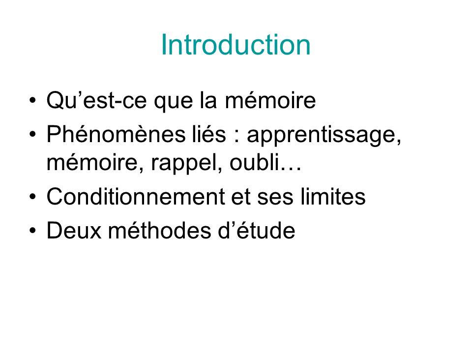 Introduction Qu'est-ce que la mémoire Phénomènes liés : apprentissage, mémoire, rappel, oubli… Conditionnement et ses limites Deux méthodes d'étude