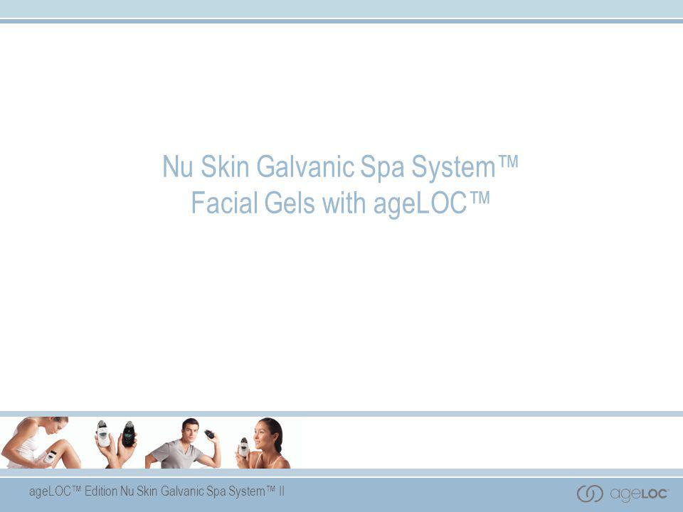ageLOC™ Edition Nu Skin Galvanic Spa System™ II Nu Skin Galvanic Spa System™ Facial Gels with ageLOC™