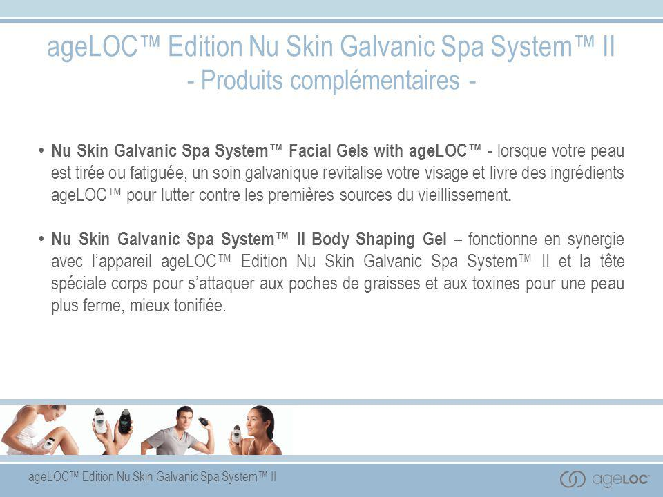 ageLOC™ Edition Nu Skin Galvanic Spa System™ II - Produits complémentaires - Nu Skin Galvanic Spa System™ Facial Gels with ageLOC™ - lorsque votre pea