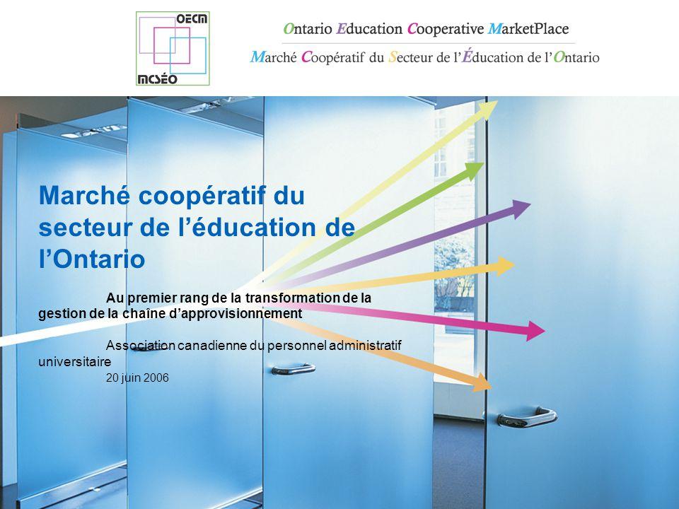 Marché coopératif du secteur de l'éducation de l'Ontario Au premier rang de la transformation de la gestion de la chaîne d'approvisionnement Association canadienne du personnel administratif universitaire 20 juin 2006