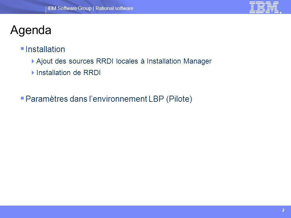 ® IBM Software Group © 2012 IBM Corporation Installation – Partie 1 Ajout des sources locales RRDI à l'Installation Manager