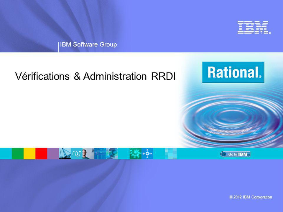 ® IBM Software Group © 2012 IBM Corporation Vérifications & Administration RRDI