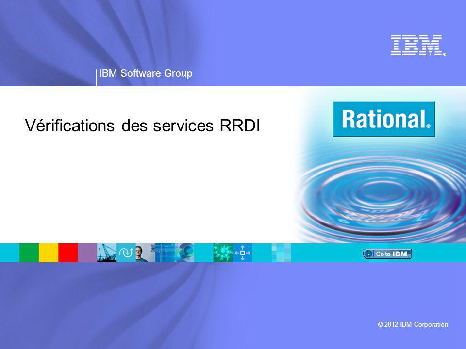 ® IBM Software Group © 2012 IBM Corporation Vérifications des services RRDI