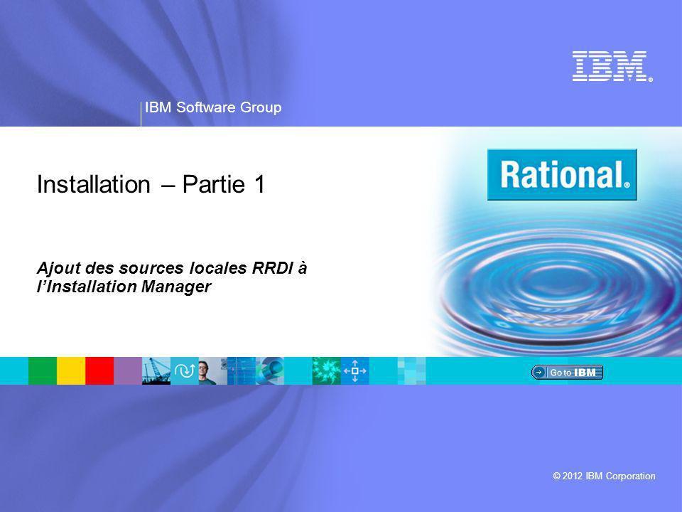IBM Software Group | Rational software ® 4 Installation avec le module RRDI-Web-Installer  Pour installer les binaires RRDI au dessus d'une installation CLM, il faut utiliser RRDI-Web-Installer, qui est l' installation manager spécifique RRDI.
