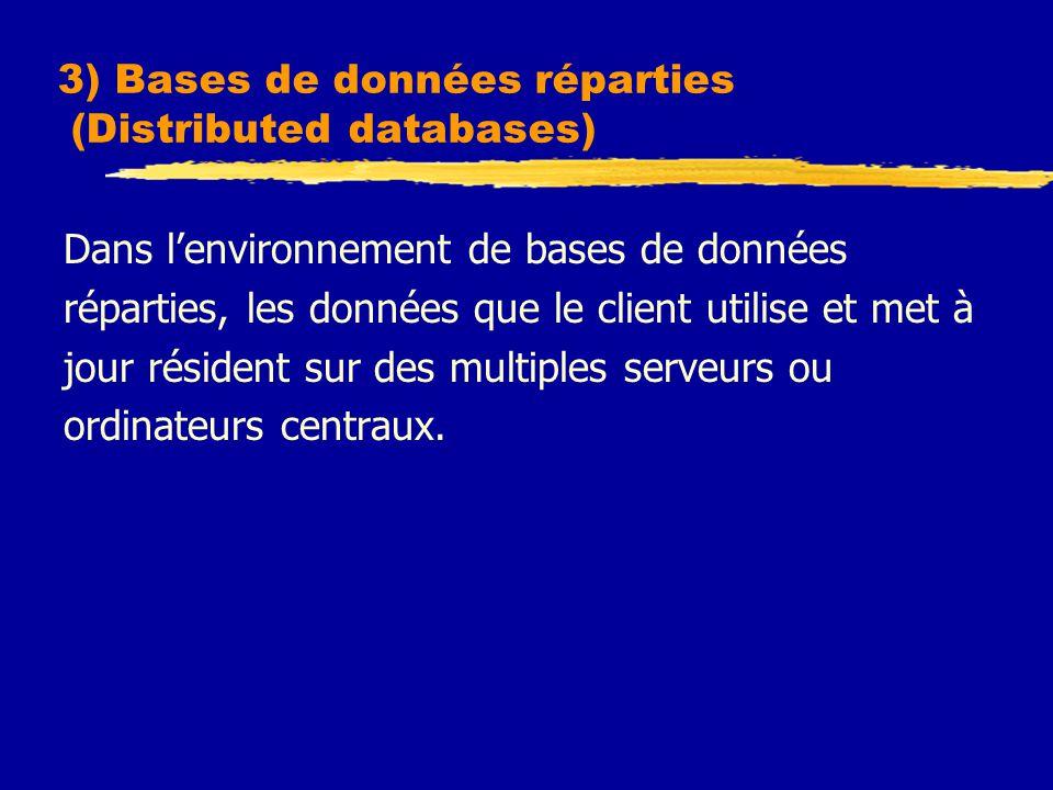 3) Bases de données réparties (Distributed databases) Dans l'environnement de bases de données réparties, les données que le client utilise et met à jour résident sur des multiples serveurs ou ordinateurs centraux.
